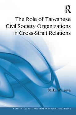 The Role of Taiwanese Civil Society Organizations in Cross Strait Relations PDF