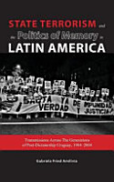 State Terrorism and the Politics of Memory in Latin America  Transmissions Across the Generations of Post Dictatorship Uruguay  1984 2004 PDF