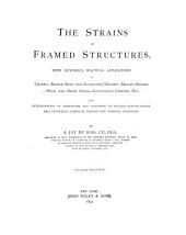 The Strains in Framed Structures with Numerous Practical Applications to Cranes, Bridge, Roof and Suspension Trusses, Braced Arches, Pivot and Draw Spans, Continuous Girders, Etc: Also, Determination of Dimensions and Designing of Details, Specifications and Contracts, Complete Designs and Working Drawings