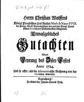 Herrn Christian Wolffens ... Unmaßgebliches Gutachten Wegen Feyrung des Osterfestes Anno 1724, Und so offte als die Astronomische Rechnung von der Cyclischen abweichet