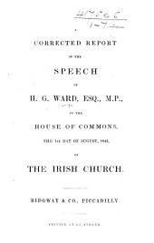 Corrected report of the Speech of H. G. Ward, Esq., M.P. in the House of Commons ... on the Irish Church