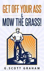 Get Off Your Ass & Mow The Grass!