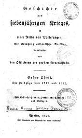 Geschichte des sieben jährigen Krieges in einer Reihe von Vorlesungen: T. Der Feldzüge von 1756 und 1757
