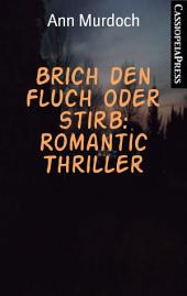Brich den Fluch oder stirb: Romantic Thriller: Cassiopeiapress Spannung
