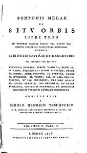 Pomponii Melae de situ orbis: libri tres, ad plurimos codices msstos vel denvo vel primum consultos aliorumque editiones recensiti, Volume 2, Part 2