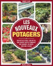 Les nouveaux potagers: Sur bottes de paille, sur buttes, sous couvert végétal permanent, sur lasagnes, en carrés, sous abri, en bacs