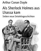 Als Sherlock Holmes aus Lhassa kam: Sieben neue Detektivgeschichten