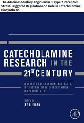 Catecholamine Research in the 21st Century: The Adrenomedullary Angiotensin II Type 2 Receptor: Stress-Triggered Regulation and Role in Catecholamine Biosynthesis