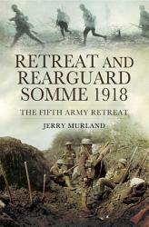 Retreat And Rearguard Somme 1918 Book PDF