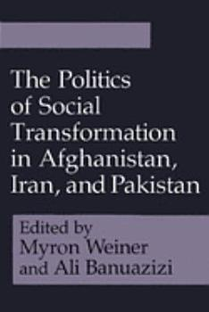 The Politics of Social Transformation in Afghanistan  Iran  and Pakistan PDF