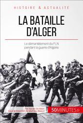 La bataille d'Alger: L'envers du décor de la guerre d'Algérie
