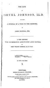 The Life of Samuel Johnson, LL. D.: Including a Journal of a Tour to the Hebrides