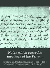 Notes which Passed at Meetings of the Privy Council Between Charles II and the Earl of Clarendon, 1660-1667, Together with a Few Letters, Reproduced in Facsimile from the Originals in the Bodleian Library