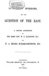 Bulgarian Horrors, and the Question of the East: A Letter Addressed to the Right Hon. W. E. Gladstone, M. P.