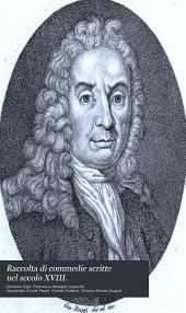 Raccolta di commedie scritte nel secolo XVIII.