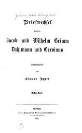 Briefwechsel zwischen Jacob und Wilhelm Grimm, Dahlmann und Gervinus: Band 1