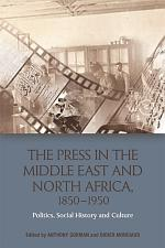 Press in the Middle East and North Africa, 1850-1950