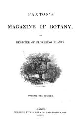 Paxton's Magazine of Botany, and Register of Flowering Plants: Volume 4