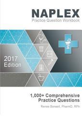 NAPLEX Practice Question Workbook: 1,000+ Comprehensive Practice Questions (2017 Edition)