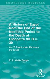 A History of Egypt from the End of the Neolithic Period to the Death of Cleopatra VII B.C. 30 (Routledge Revivals): Vol. V: Egypt under Rameses the Great