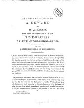 Arguments for giving a reward to mr. Earnshaw, for his improvements on time-keepers, by the astronomer-royal: Volume 1