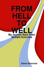 From Hell To Well: My Journey Back From Multiple Sclerosis