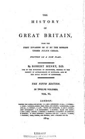 The History of Great Britain: From the First Invasion of it by the Romans Under Julius Caesar. Written on a New Plan, Volume 6