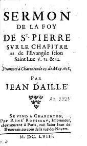 Sermon de la foy de st. Pierre sur le chapitre 22 de l'Evangile selon saint Luc, v. 31 et 32