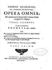 Georgi Buchanani ... Opera omnia ad optimorum codicum fidem summo studio recognita & castigata tomus secundus: in quo continentur Poemata ejus omnia ..., accessit de Metris Buchananaelis libellus, pars prima