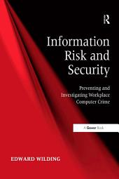 Information Risk and Security: Preventing and Investigating Workplace Computer Crime