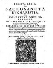 Digesta regia de sacrosancta Eucharistia siue constitutiones imperiales de sacramento corporis et sanguinis Domini nostri Jesu Christi (etc.)
