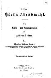 Des Herrn Abendmahl: Ein Beicht- und Communionbuch für gebildete Christen. Von Christian Wilhelm Spieker