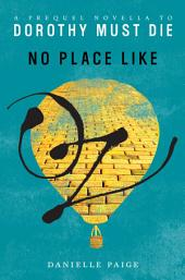 No Place Like Oz: A Dorothy Must Die Prequel Novella