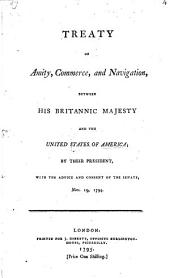 Treaty of amity, commerce, and navigation, between His Britannick Majesty and the United States of America,: signed at London, the 19th of November, 1794. Published by authority