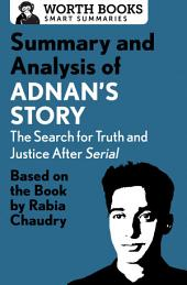 Summary and Analysis of Adnan's Story: The Search for Truth and Justice After Serial: Based on the Book by Rabia Chaudry