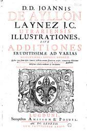 D. D. Joannis de Ayllon Laynez J. C. Utrariensis Illustrationes, sive Additiones eruditissimae ad varias resolutiones Antonii Gomezii...