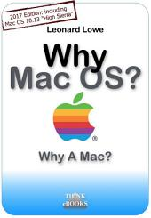 Why Mac OS?: Why A Mac? Why you should consider an Apple Macintosh if you are a serious PC user… A (somehow unusual) Handbook for Mac OS.