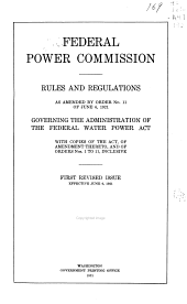 Rules and Regulations as Amended by Order No. 11 of June 6, 1921: Governing the Administration of the Federal Water Power Act, with Copies of the Act, of Amendment Thereto, and of Orders Nos. 1 to 11, Inclusive. First Revised Issue Effective June 6, 1921