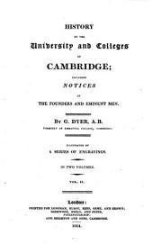 History of the University and Colleges of Cambridge: Including Notices Relating to the Founders and Eminent Men : in Two Volumes, Volume 2