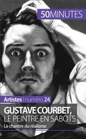 Gustave Courbet, le peintre en sabots: Le chantre du réalisme