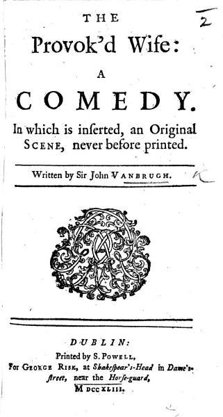 The Provok'd Wife, etc. By Sir John Vanbrugh