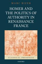 Homer and the Politics of Authority in Renaissance France PDF