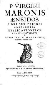 P. Virgilii Maronis Aeneidos, libri sex priores argumentis explicationibus et notis illustrata a Ioanne Ludouico de la cerda Toletano, e Societate Iesu