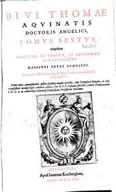 Diui Thomae Aquinatis Doctoris Angelici Opera omnia: ad fidem vetustissimorum codicum manuscriptorum et editorum emendata, aucta, et cum exemplari Romano collata, Volume 6