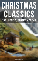 CHRISTMAS CLASSICS  150  Novels  Stories   Poems  Illustrated Edition  PDF