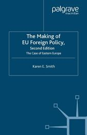 The Making of EU Foreign Policy: The Case of Eastern Europe, Edition 2