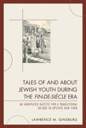 Tales of and about Jewish Youth during the Fin-de-siécle Era: An Annotated Gazette for a Transitional Decade in Upstate New York