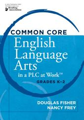 <p>Common Core English Language Arts in a PLC at WorkTM, Grades K-2</p>