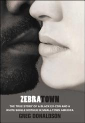 Zebratown: The True Story of a Black Ex-Con and a White Single Mother in Small-Town America