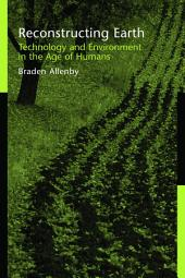 Reconstructing Earth: Technology and Environment in the Age of Humans